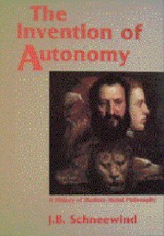 The Invention of Autonomy: A History of Modern Moral Philosophy 9780521479387