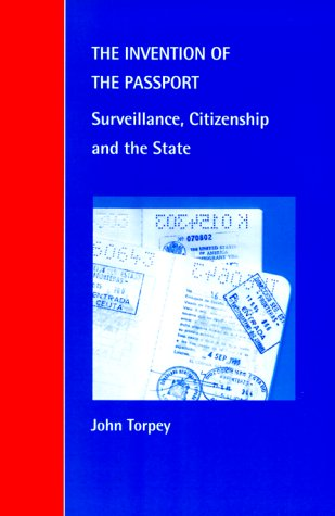 The Invention of the Passport: Surveillance, Citizenship and the State 9780521634939