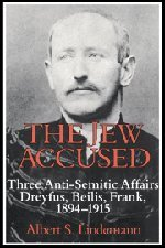 The Jew Accused: Three Anti-Semitic Affairs (Dreyfus, Beilis, Frank) 1894 1915 9780521403023