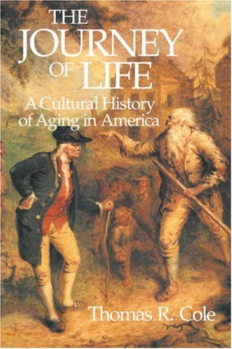 The Journey of Life: A Cultural History of Aging in America 9780521447652
