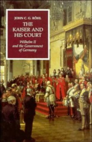 The Kaiser and His Court: Wilhelm II and the Government of Germany 9780521402231