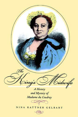 The King's Midwife: A History and Mystery of Madame Du Coudray 9780520221574
