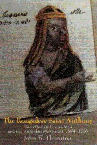 The Kongolese Saint Anthony: Dona Beatriz Kimpa Vita and the Antonian Movement, 1684 1706