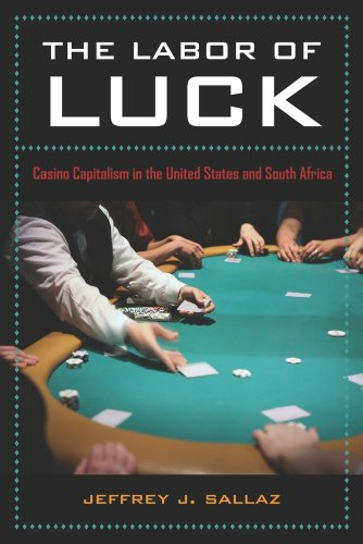The Labor of Luck: Casino Capitalism in the United States and South Africa 9780520259492