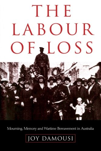 The Labour of Loss: Mourning, Memory and Wartime Bereavement in Australia 9780521669740