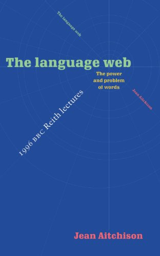 The Language Web: The Power and Problem of Words - The 1996 BBC Reith Lectures 9780521574754