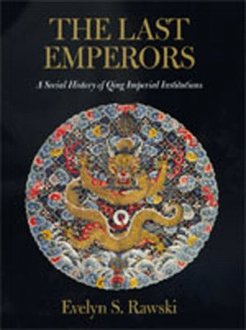 The Last Emperors: A Social History of Qing Imperial Institutions
