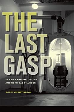 The Last Gasp: The Rise and Fall of the American Gas Chamber 9780520255623