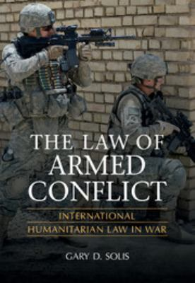 The Law of Armed Conflict: International Humanitarian Law in War 9780521870887