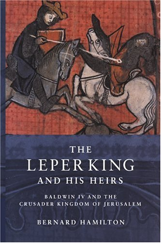 The Leper King and His Heirs: Baldwin IV and the Crusader Kingdom of Jerusalem 9780521017473