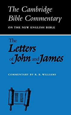 The Letters of John and James: Commentary on the Three Letters of John and the Letter of James 9780521092500