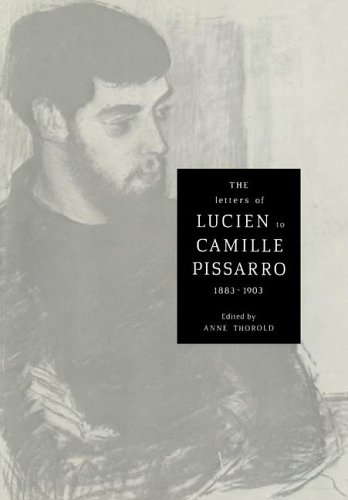 The Letters of Lucien to Camille Pissarro, 1883 1903 9780521021678