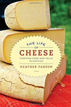 The Life of Cheese: Crafting Food and Value in America 9780520270183