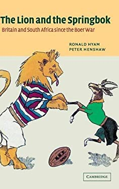 The Lion and the Springbok: Britain and South Africa Since the Boer War 9780521824538