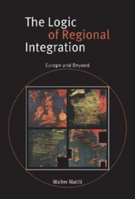 The Logic of Regional Integration: Europe and Beyond 9780521632270