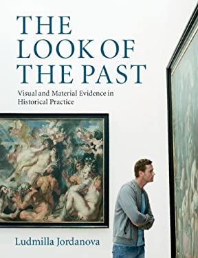 The Look of the Past: Visual and Material Evidence in Historical Practice 9780521709064