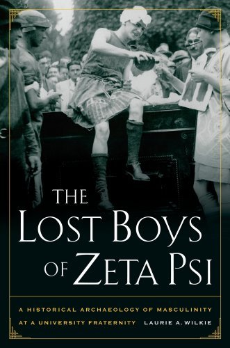The Lost Boys of Zeta Psi: A Historical Archaeology of Masculinity at a University Fraternity 9780520260603