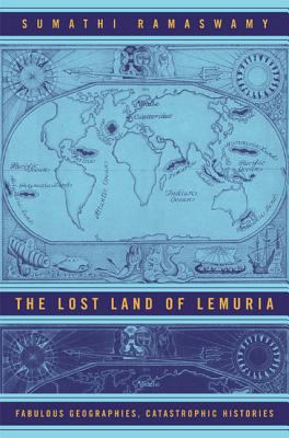 The Lost Land of Lemuria: Fabulous Geographies, Catastrophic Histories 9780520244405