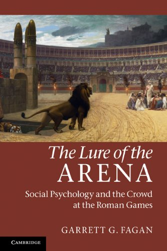 The Lure of the Arena: Social Psychology and the Crowd at the Roman Games 9780521185967