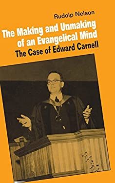 The Making and Unmaking of an Evangelical Mind: The Case of Edward Carnell 9780521342636