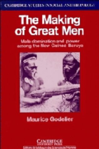 The Making of Great Men: Male Domination and Power Among the New Guinea Baruya 9780521259170