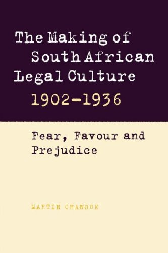 The Making of South African Legal Culture 1902 1936: Fear, Favour and Prejudice 9780521032971
