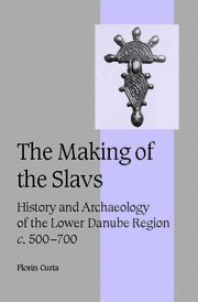 The Making of the Slavs: History and Archaeology of the Lower Danube Region, C.500 700 9780521802024