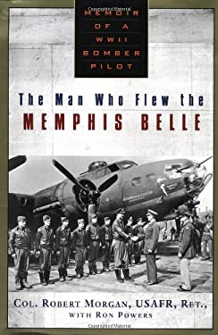 The Man Who Flew the Memphis Belle: Memoir of a WWII Bomber Pilot 9780525946106