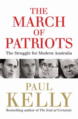 The March of Patriots: The Struggle for Modern Australia 9780522856194
