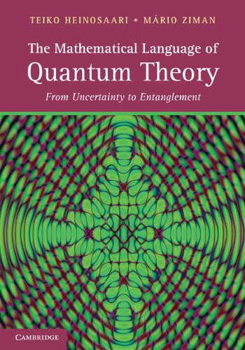 The Mathematical Language of Quantum Theory: From Uncertainty to Entanglement Teiko Heinosaari and M rio Ziman