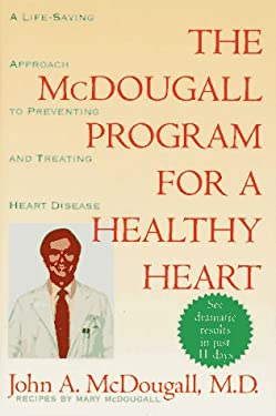 The McDougall Program for a Healthy Heart: A Life-Saving Approach to Preventing and Treating Heart Disease 9780525938682