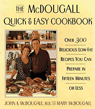 The McDougall Quick and Easy Cookbook: 0over 300 Delicious Low-Fat Recipes You Can Prepare in Fifteen Minutes or Less 9780525942085