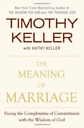 The Meaning of Marriage: Facing the Complexities of Commitment with the Wisdom of God 9780525952473