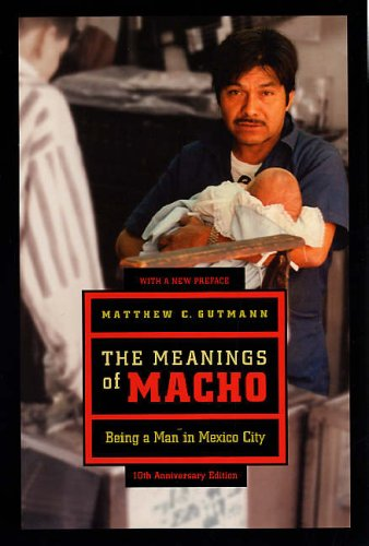 The Meanings of Macho: Being a Man in Mexico City 9780520250130