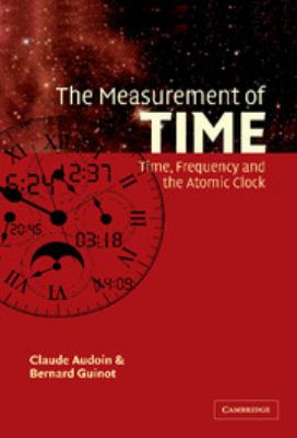 The Measurement of Time: Time, Frequency and the Atomic Clock 9780521800808