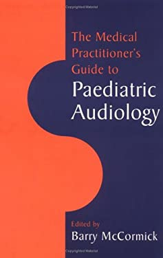 The Medical Practitioner's Guide to Paediatric Audiology 9780521459884
