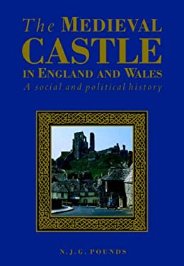 The Medieval Castle in England and Wales: A Political and Social History