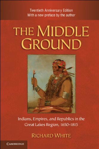 The Middle Ground: Indians, Empires, and Republics in the Great Lakes Region, 1650 1815 9780521183444