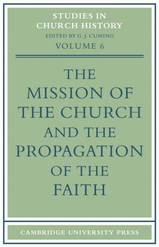 The Mission of the Church and the Propagation of the Faith: Papers Read at the Seventh Summer Meeting and the Eighth Winter Meeting of the Ecclesiasti 9780521101790