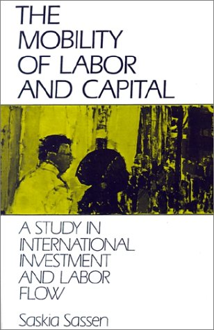The Mobility of Labor and Capital: A Study in International Investment and Labor Flow 9780521386722