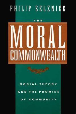 The Moral Commonwealth: Social Theory and the Promise of Community 9780520052468