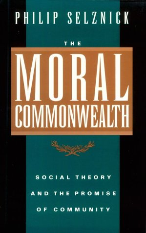 The Moral Commonwealth: Social Theory and the Promise of Community 9780520089341
