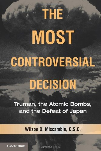 The Most Controversial Decision: Truman, the Atomic Bombs, and the Defeat of Japan 9780521735360