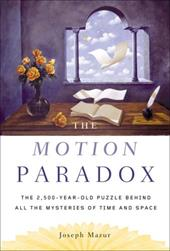 The Motion Paradox: The 2,500-Year-Old Puzzle Behind All the Mysteries of Time and Space