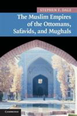 The Muslim Empires of the Ottomans, Safavids, and Mughals 9780521691420