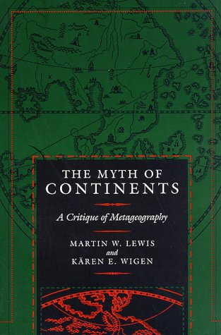 the myth of the continents a Get this from a library the myth of continents : a critique of metageography [martin w lewis kren wigen].