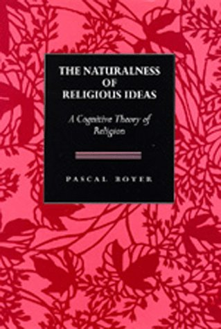 The Naturalness of Religious Ideas: A Cognitive Theory of Religion 9780520075597