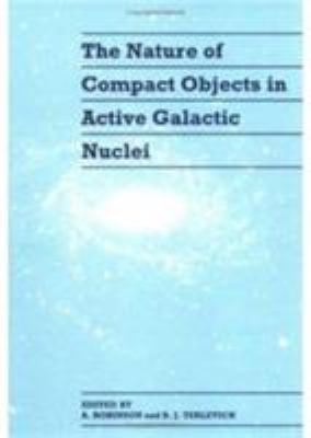 The Nature of Compact Objects in Active Galactic Nuclei: Proceedings of the 33rd Herstmonceux Conference, Held in Cambridge, July 6-22, 1992 9780521464802