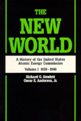 The New World: A History of the United States Atomic Energy Commission, Volume I 1939-1946, Reissue in Paper of 1962 Edition 9780520071865