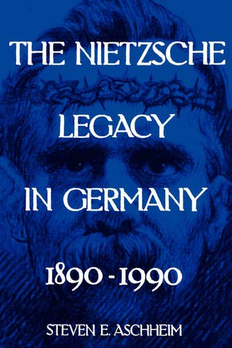 The Nietzsche Legacy in Germany: 1890 - 1990 9780520085558